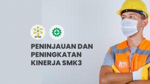 Peninjauan dan Peningkatan Kinerja SMK3